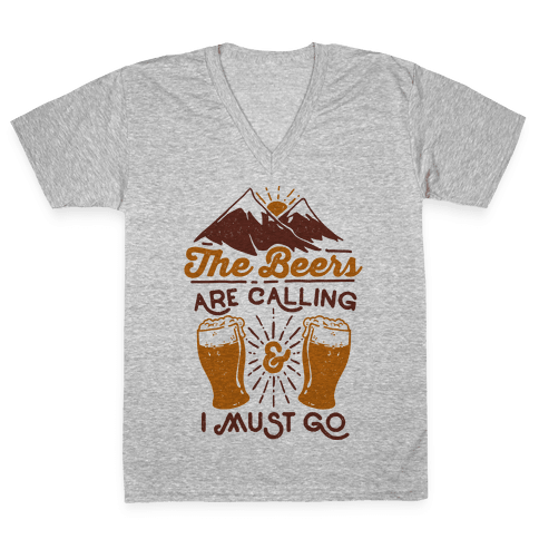 The Beers Are Calling and I Must Go V-Neck Tee Shirt