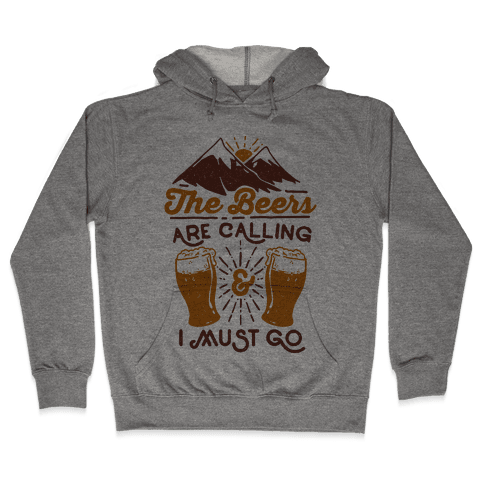 The Beers Are Calling and I Must Go Hooded Sweatshirt