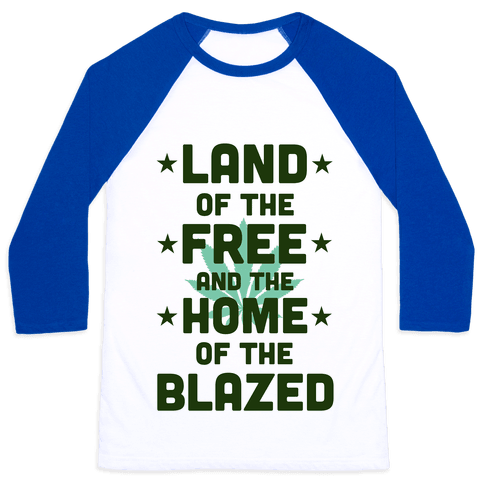 Land of the Free. Home of the Blazed. Baseball Tee