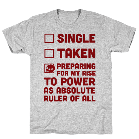Single Taken Preparing For My Rise To Power Mens T-Shirt