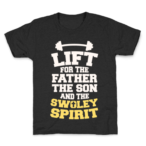 Lift For The Father, The Son, And The Swoley Spirit Kids T-Shirt