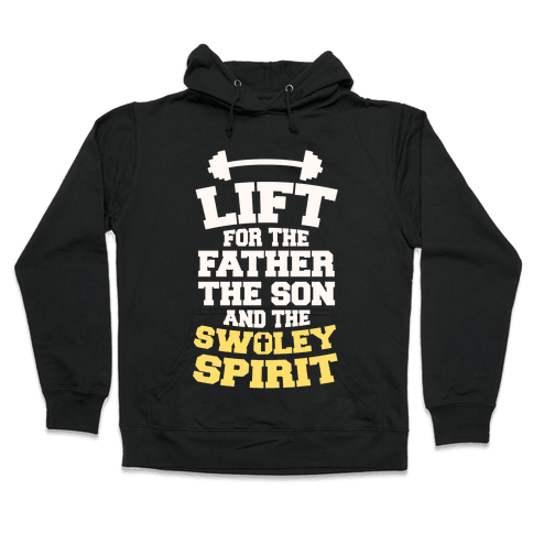 Lift For The Father, The Son, And The Swoley Spirit Hooded Sweatshirt