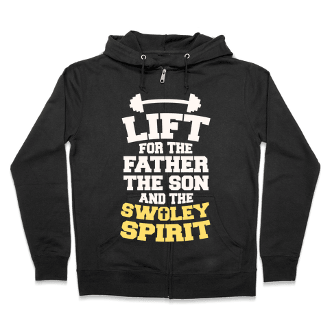 Lift For The Father, The Son, And The Swoley Spirit Zip Hoodie