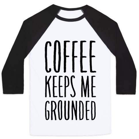 Coffee Keeps Me Grounded Baseball Tee