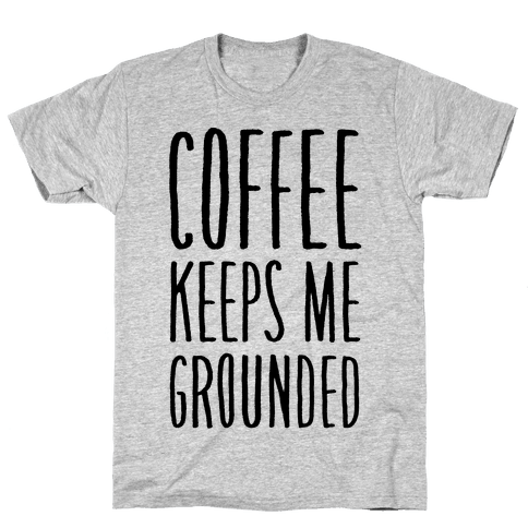 Coffee Keeps Me Grounded Mens T-Shirt