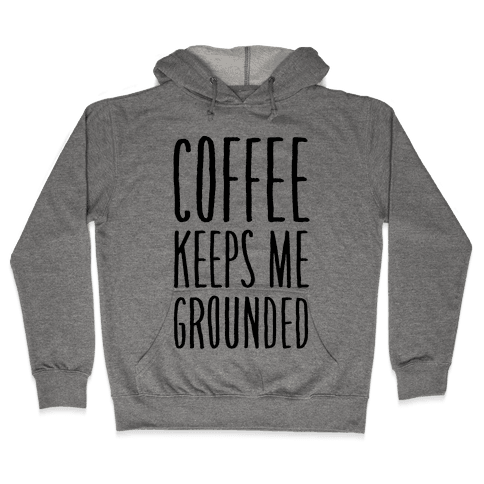 Coffee Keeps Me Grounded Hooded Sweatshirt