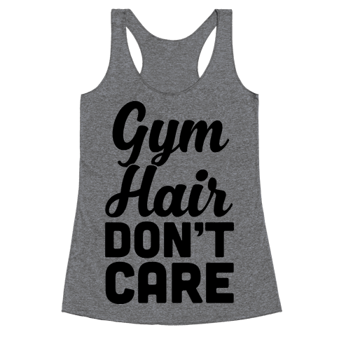 Gym Hair Don't Care Racerback Tank Top