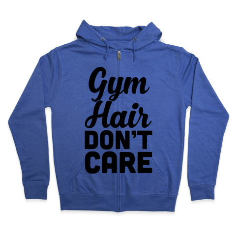Gym Hair Don't Care Zip Hoodie