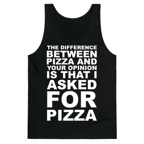 The Difference Between Pizza & Your Opinion Tank Top