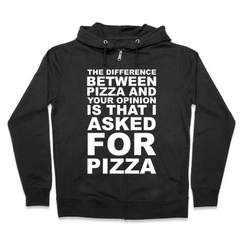 The Difference Between Pizza & Your Opinion Zip Hoodie
