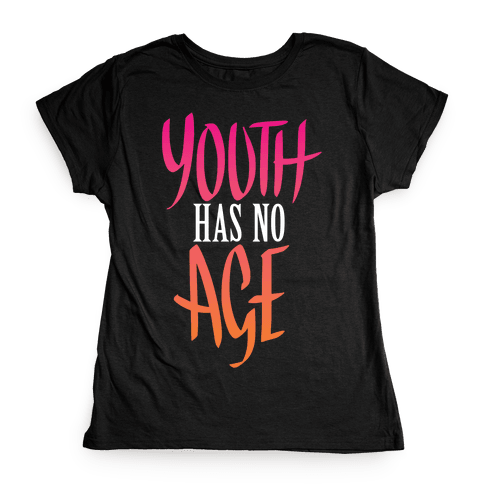 Youth Has No Age Womens T-Shirt