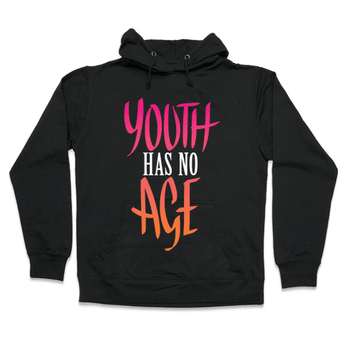 Youth Has No Age Hooded Sweatshirt