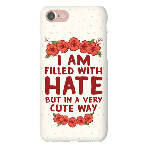 I Am Filled With Hate Phone Case