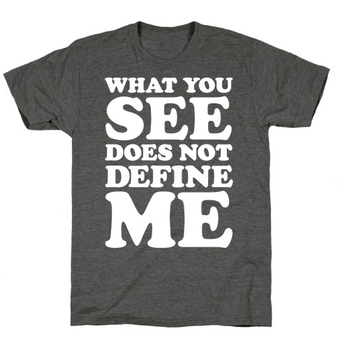 What You See Does Not Define Me T-Shirt