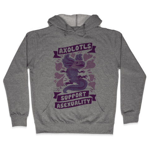 Axolotls Support Asexuality Hooded Sweatshirt
