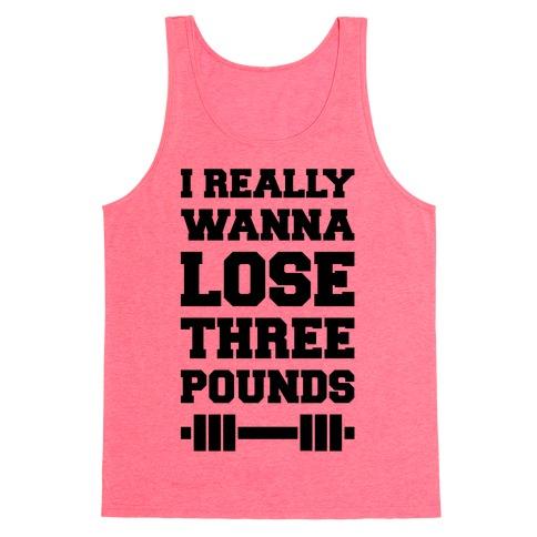 I Really Wanna Lose Three Pounds Tank Top