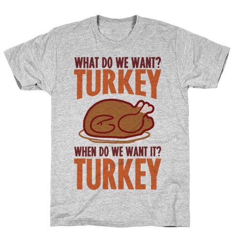 What Do We Want? Turkey When Do We Want It? Turkey Mens T-Shirt