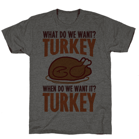 What Do We Want? Turkey When Do We Want It? Turkey