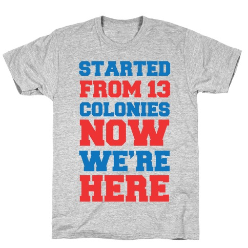Started From 13 Colonies Now We're Here T-Shirt