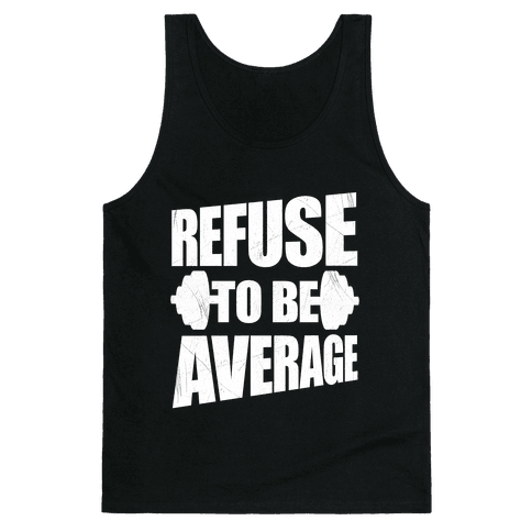 Refuse To Be Average Tank Top