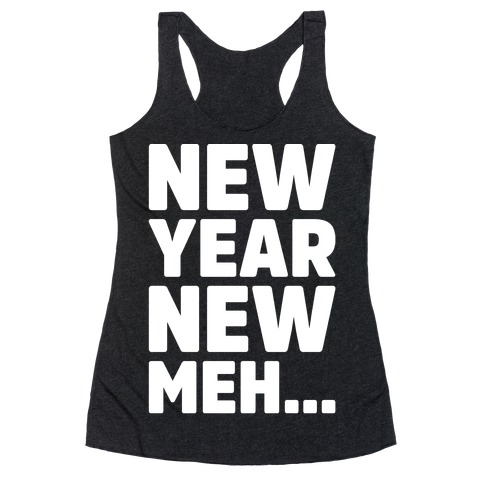 New Year New Meh Racerback Tank Top