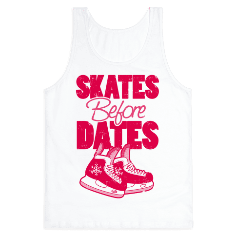 Skates Before Dates Tank Top