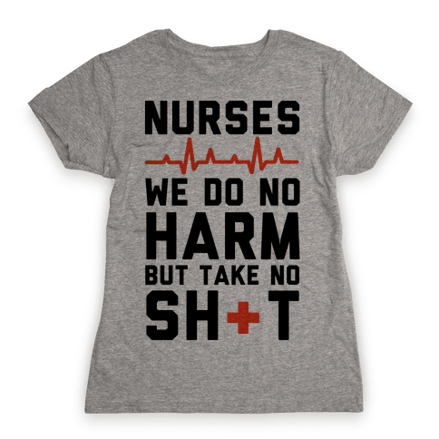 Nurses: We Do No Harm but Take No Shit  Womens T-Shirt
