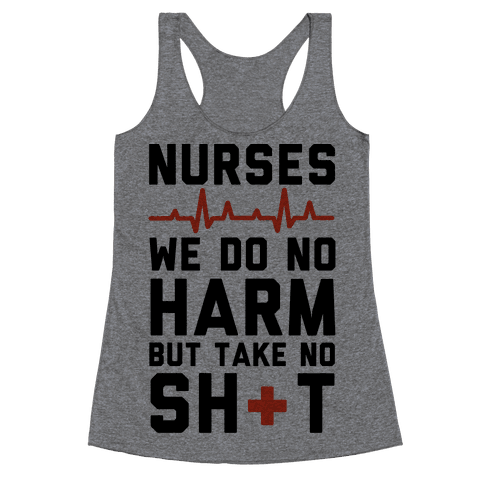 Nurses: We Do No Harm but Take No Shit  Racerback Tank Top