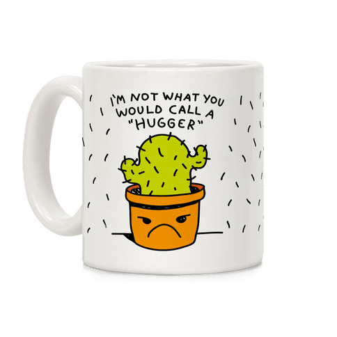 I'm Not What You Would Call A Hugger Coffee Mug