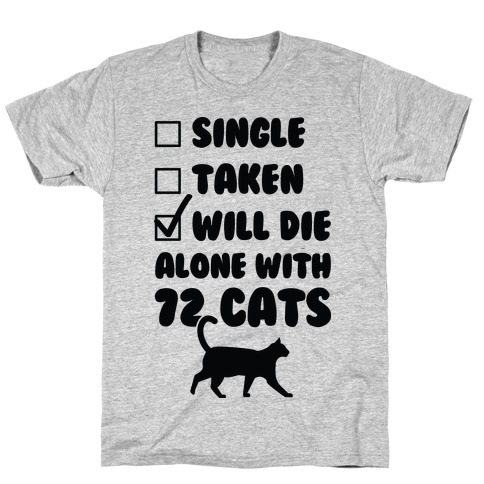 Will Die Alone With 72 Cats T-Shirt