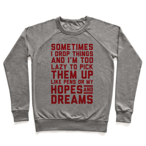 Sometimes I Drop Things Pullover