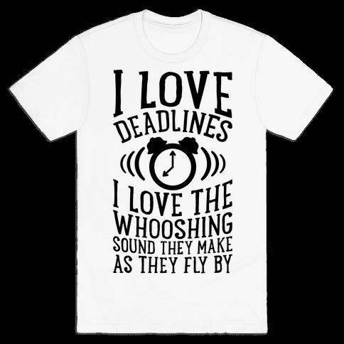 I Love Deadlines Mens T-Shirt