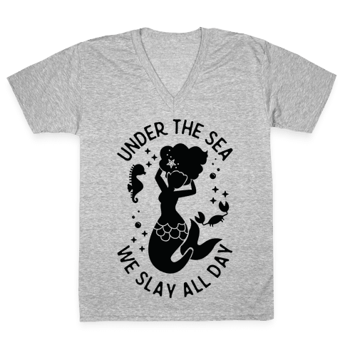 Under The Sea We Slay All Day V-Neck Tee Shirt