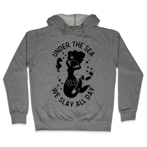 Under The Sea We Slay All Day Hooded Sweatshirt