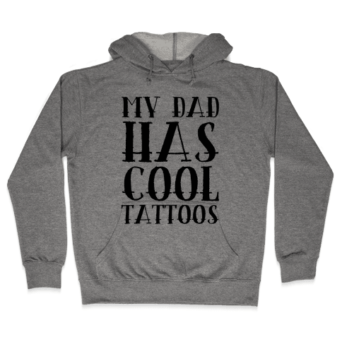 My Dad Has Cool Tattoos Hooded Sweatshirt