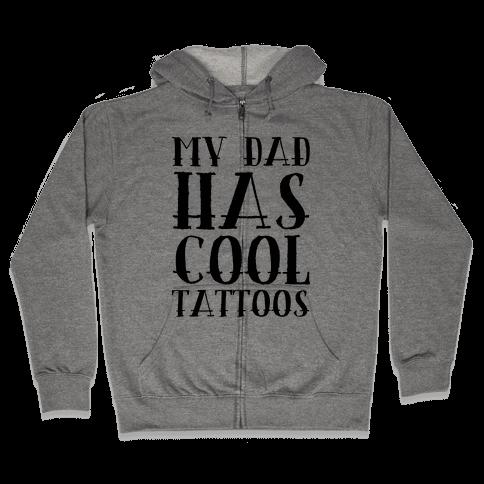 My Dad Has Cool Tattoos Zip Hoodie