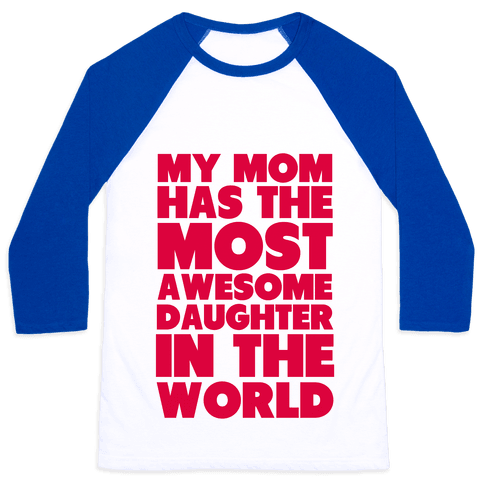 My Mom has the most Awesome Daughter Baseball Tee