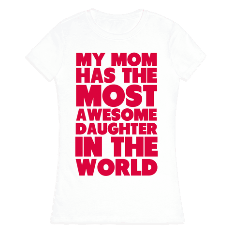 My Mom has the most Awesome Daughter Womens T-Shirt