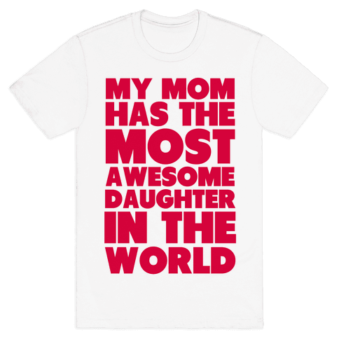 My Mom has the most Awesome Daughter Mens T-Shirt