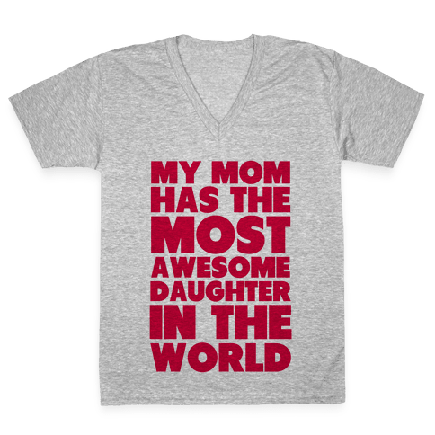 My Mom has the most Awesome Daughter V-Neck Tee Shirt