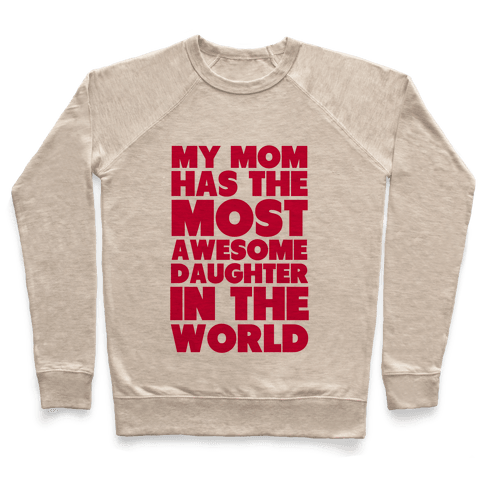 My Mom has the most Awesome Daughter Pullover