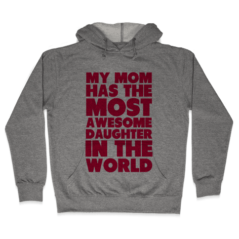 My Mom has the most Awesome Daughter Hooded Sweatshirt