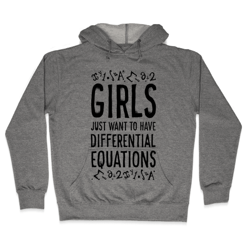 Girls Just Want to Have Differential Equations Hooded Sweatshirt