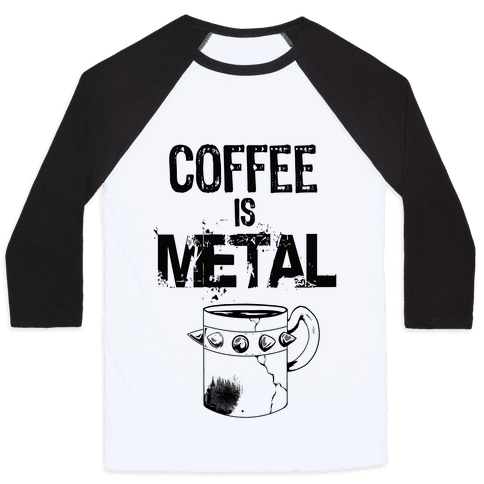 Coffee is METAL Baseball Tee
