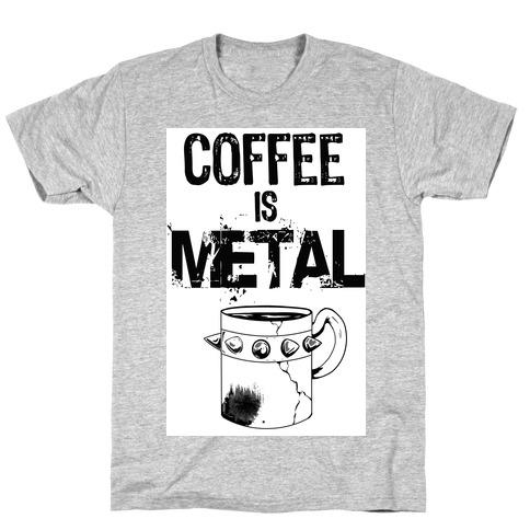 Coffee is METAL T-Shirt