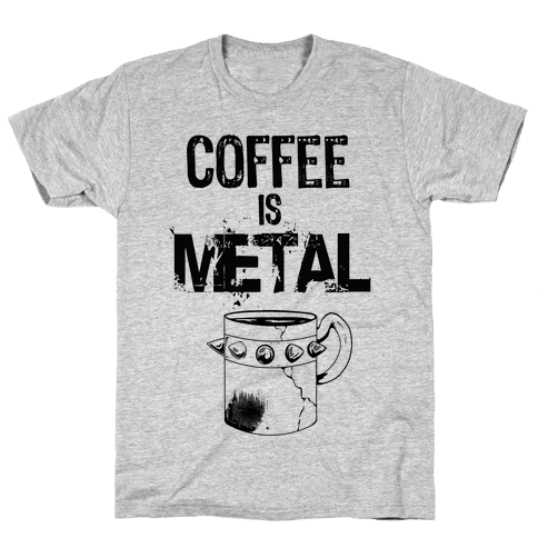 Coffee is METAL Mens T-Shirt
