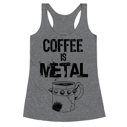 Coffee is METAL Racerback Tank Top