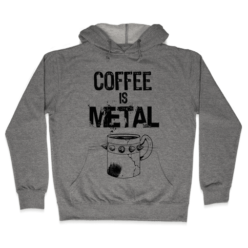 Coffee is METAL Hooded Sweatshirt