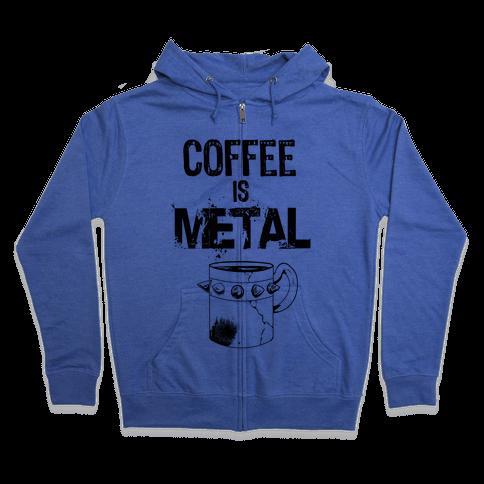 Coffee is METAL Zip Hoodie