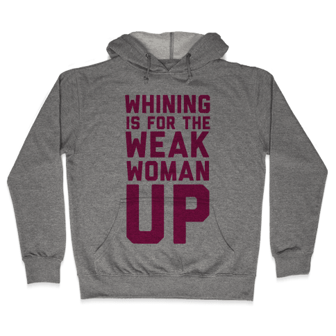 Whining is for the Weak: Woman Up Hooded Sweatshirt
